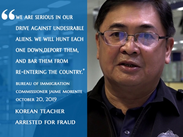 """We Are Serious In Our Drive Against Undesirable Aliens. We Will Hunt Each One Down, Deport Them, And Bar Them From Re-Entering The Country."" Bureau Of Immigration Commissioner Jaime Morente"